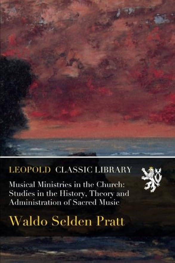 着陸気候懸念Musical Ministries in the Church: Studies in the History, Theory and Administration of Sacred Music