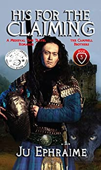 His For The Claiming:  A Medieval Time Travel Romance (Campbell Brothers Book 3) by [Ju Ephraime]