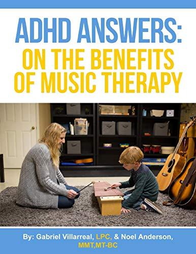ADHD Answers: On the Benefits of Music Therapy: Understanding the Benefits of Music for the ADHD Brain by [Gabriel Villarreal, Noel Anderson MMT]