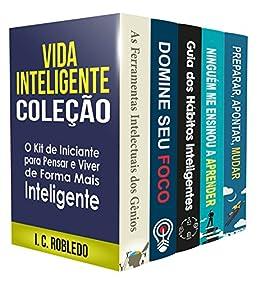 Vida Inteligente: Coleção (Livros 1-5): O Kit de Iniciante para Pensar e Viver de Forma Mais Inteligente (Domine Sua Mente, Transforme Sua Vida) por [I. C. Robledo, Luciana Aflitos]
