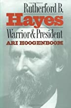 Rutherford B. Hayes: Warrior and President