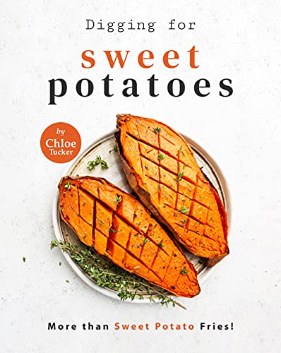 Digging for Sweet Potatoes: More than Sweet Potato Fries! (English Edition)
