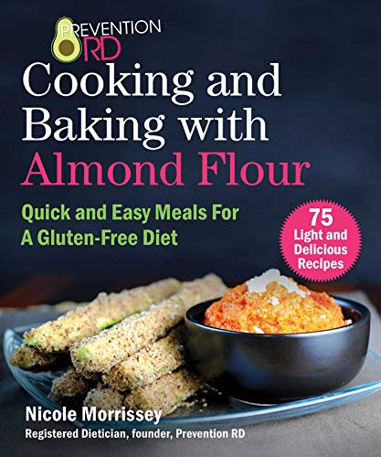 Prevention RD's Cooking and Baking with Almond Flour: Quick and Easy Meals For A Gluten-Free Diet