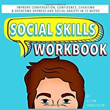 Social Skills Workbook: Improve Conversation, Confidence, Charisma & Overcome Shyness and Social Anxiety in 12 Weeks (12-W...