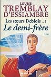 Les soeurs Deblois 04 Le demi-frère - Guy Saint-Jean - 01/08/2015