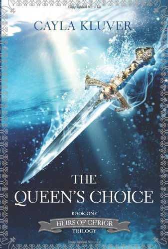 The Queen's Choice (Heirs of Chrior) by Cayla Kluver (2014-01-28)