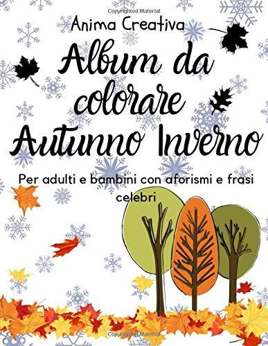 ALBUM DA COLORARE AUTUNNO INVERNO: Per adulti e bambini con aforismi e frasi celebri | 50 pagine | copertina flessibile| libro giochi e attività