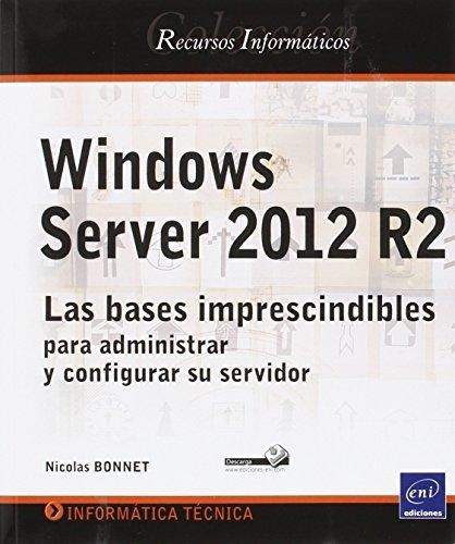 Pack De 2 Libros: Windows Server 2012 R2 Y Powershell. Utilice Los Scripts Para Automatizar Sus Tareas Diarias De Administración