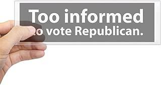 CafePress Too Informed to Vote Republican Bumper Sticker 10