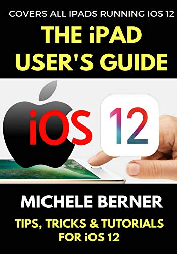 The iPad User's Guide to iOS 12: Tips, Tricks & Tutorials for Using iOS 12 on the iPad (iOS User Series Book 2) (English Edition)