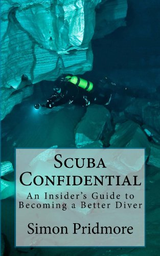 Scuba Confidential: An Insider's Guide to Becoming a Better Diver (The Scuba Series Book 2)