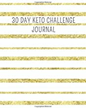 30 Day Keto Challenge Journal: Ketogenic diet, guided book for beginners, track your meals, snacks, routines, change your lifestlye, live healty, detox your body, gold stripes cover