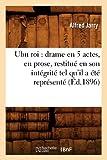 Ubu roi - Drame en 5 actes, en prose, restitué en son intégrité tel qu'il a été représenté (Éd.1896)