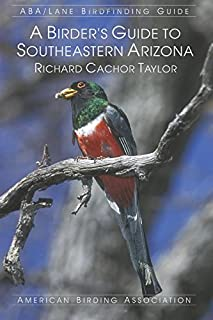 A Birder's Guide to Southeastern Arizona (ABA/Lane Birdfinding Guide) (ABA Birdfinding Guide)