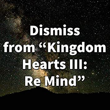 "Dismiss (from ""Kingdom Hearts III: Re Mind"")"