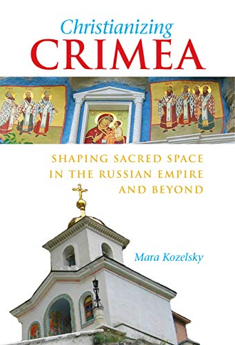 Kozelsky, M: Christianizing Crimea - Shaping Sacred Space in (NIU Series in Slavic, East European, and Eurasian Studies)