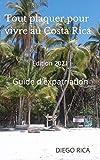 Tout plaquer pour vivre au Costa Rica Edition: 2021: Vivre au Costa Rica