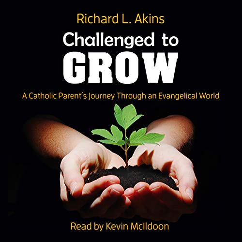 Challenged to Grow: A Catholic Parent's Journey Through an Evangelical World audiobook cover art