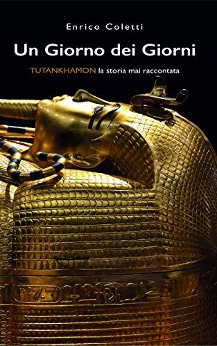 Un Giorno dei Giorni: Tutankhamon la storia mai raccontata (Italian Edition) eBook: Coletti, Enrico: Amazon.es: Tienda Kindle