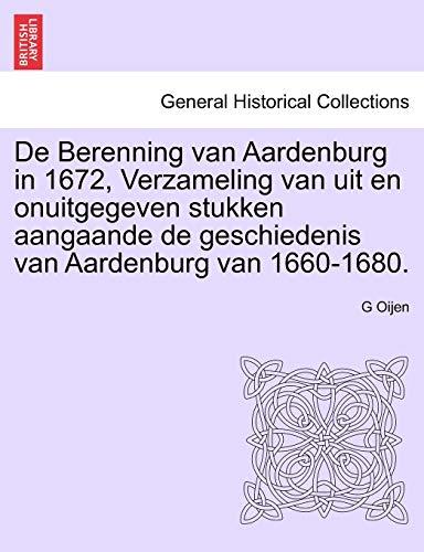De Berenning van Aardenburg in 1672, Verzameling van uit en onuitgegeven stukken aangaande de geschiedenis van Aardenburg van 1660-1680.