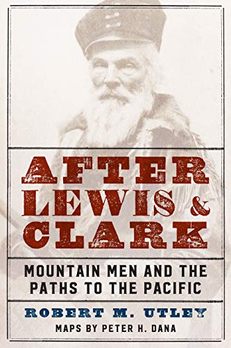 After Lewis and Clark: Mountain Men and the Paths to the Pacific