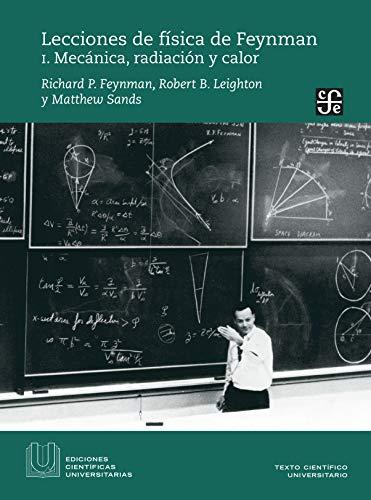 Lecciones de Fisica de Feynman: I. Mecanica, Radiacion Y Calor (Ediciones científicas universitarias / University Scientific Editions)