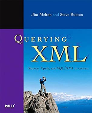 Querying XML, : XQuery, XPath, and SQL/XML in context (The Morgan Kaufmann Series in Data Management Systems)