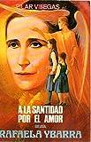 A la santidad por el amor. Beata Rafaela Ybarra.