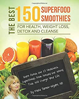The Best 150 Superfood Smoothies for Health, Weight Loss, Detox and Cleanse: Learn About the 15 Healthiest Superfoods From...