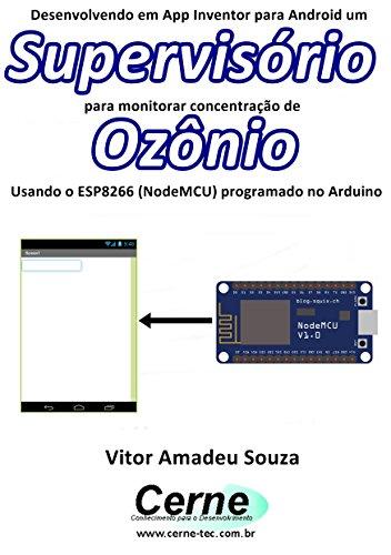 Desenvolvendo em App Inventor para Android um Supervisório para monitorar concentração de Ozônio Usando o ESP8266 (NodeMCU) programado no Arduino