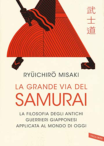 La grande via del samurai. La filosofia degli antichi guerrieri giapponesi applicata al mondo di oggi