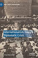 Internationalism Toward Diplomatic Crisis: The Second International and French, German and Italian Socialists (Marx, Engels, and Marxisms)