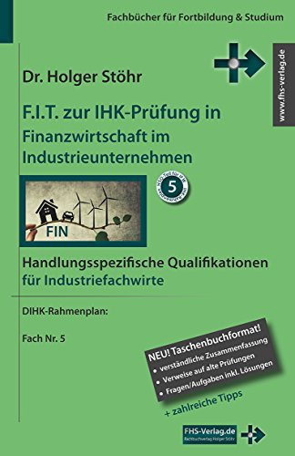 F.I.T. zur IHK-Prüfung in Finanzwirtschaft im Industrieunternehmen: Handlungsspezifische Qualifikationen für Industriefachwirte (Fachbücher für Fortbildung & Studium)