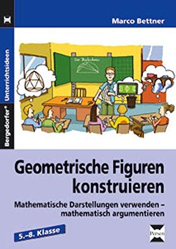 Geometrische Figuren konstruieren: Mathematische Darstellungen verwenden - mathematisch argumentieren (5. bis 8. Klasse)