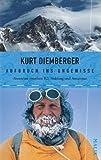 Aufbruch ins Ungewisse: Abenteuer zwischen K2, Sinkiang und Amazonas - Kurt Diemberger