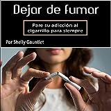 Dejar De Fumar [Give Up Smoking]: Pare Su Adicción Al Cigarrillo Para Siempre
