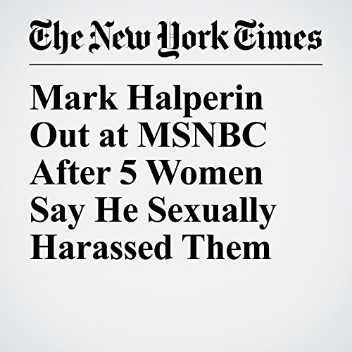 Mark Halperin Out at MSNBC After 5 Women Say He Sexually Harassed Them copertina