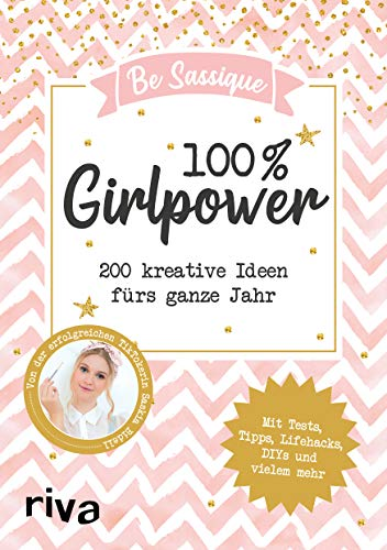 100 {c4a534eb81141b08a2de320e73564f7315f7c0b88bd280c3977c67430269da94} Girlpower: 200 kreative Ideen fürs ganze Jahr. Mit Tests, Tipps, Lifehacks, DIYs und vielem mehr