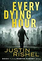 Every Dying Hour: Book 1 of the Martin Aubrey Series