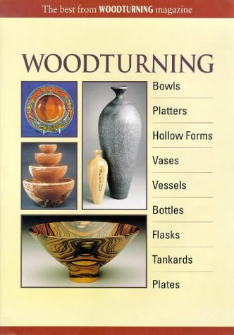 Woodturning: Bowls, Platters, Hollow Forms, Vases,...