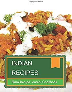 Indian Recipes Blank Recipe Journal Cookbook: Organize And Reference Your Special Cooking with our Blank recipe book for w...