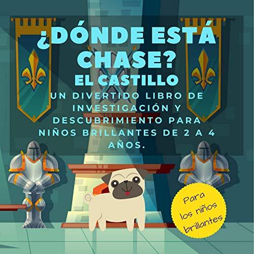 ¿Dónde está Chase? El Castillo: Un divertido libro de investigación y descubrimiento para niños brillantes de 2 a 4 años