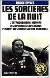Les sorcières de la nuit - L'extraordinaire histoire des aviatrices soviétiques pendant la seconde guerre mondiale.