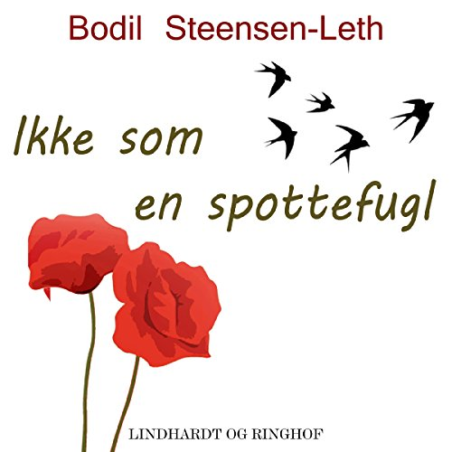 Ikke som en spottefugl                   By:                                                                                                                                 Bodil Steensen-Leth                               Narrated by:                                                                                                                                 Fjord Trier Hansen                      Length: 10 hrs and 6 mins     Not rated yet     Overall 0.0