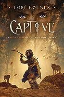 Captive: Daughter of Ninmah as Told By Khalvir: A Fantasy Romance Series (The Ancestors Saga)