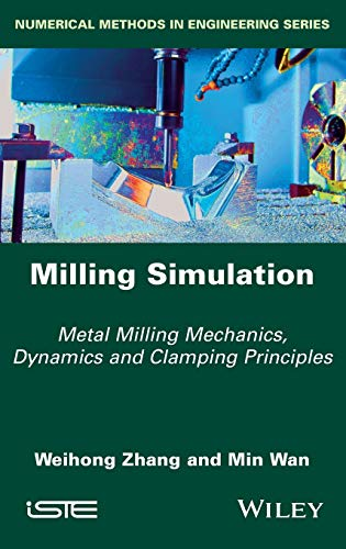 Milling Simulation: Metal Milling Mechanics, Dynamics and Clamping Principles (Numerical Methods in Engineering)