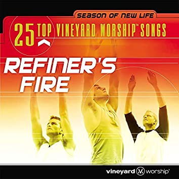 25 Top Vineyard Worship Songs: Refiner's Fire [Live]