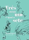 Três menos um é igual a sete (Quem lê Sabe Por quê) (Portuguese Edition)