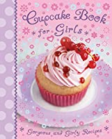Cupcake Book for Girls: Gorgoeus and Girly Recipes (Kids Cook Book) 0857347276 Book Cover