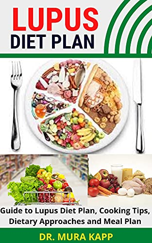 LUPUS DIET PLAN: Guide to Lupus Diet Plan, Cooking Tips, Dietary Approaches and Meal Plan (English Edition)